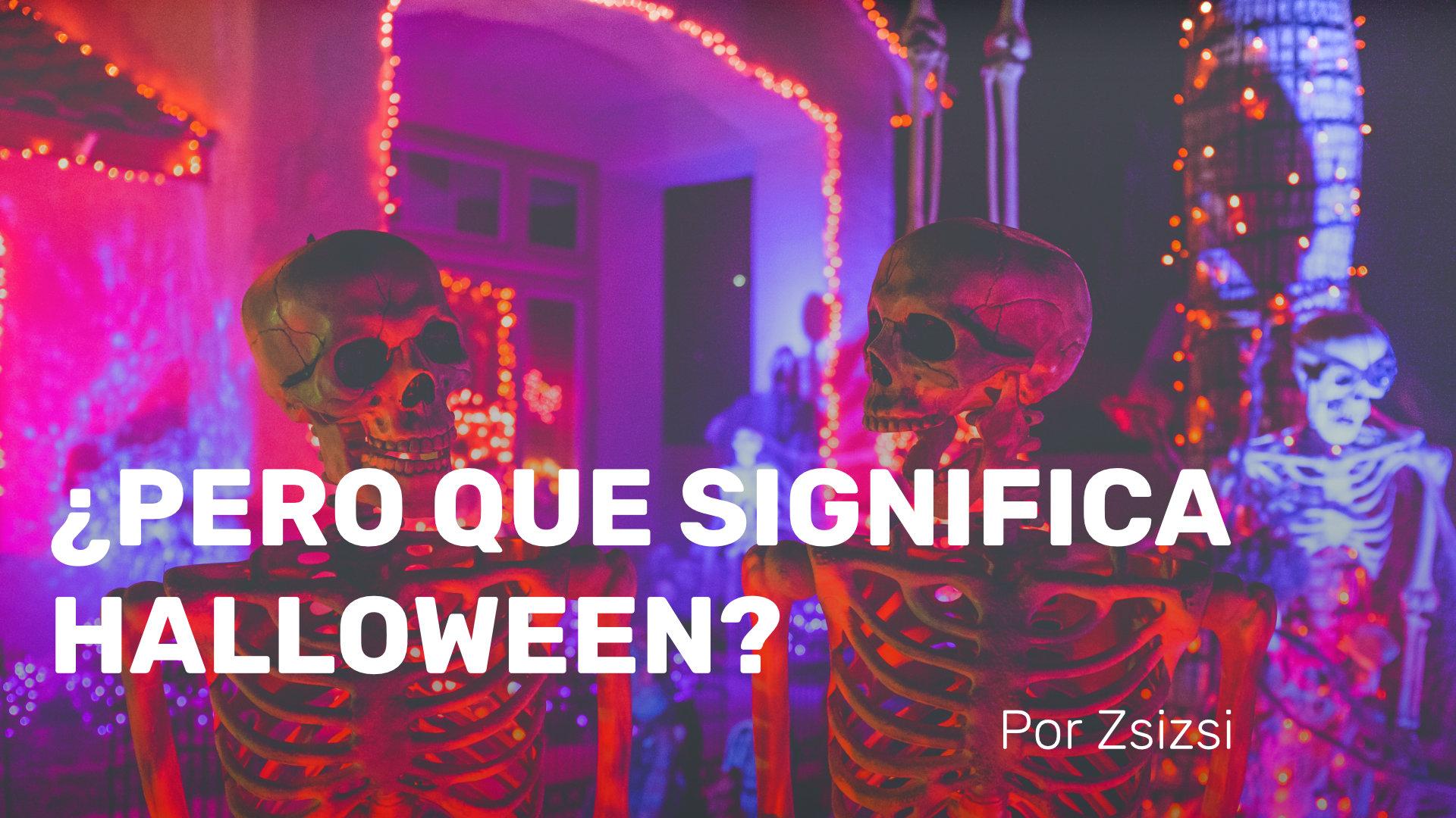 ¿Pero qué significa Halloween?