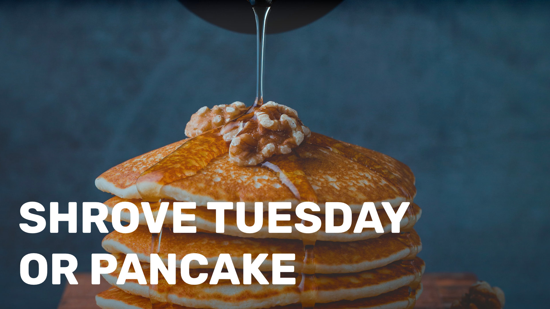SHROVE TUESDAY OR PANCAKE DAY