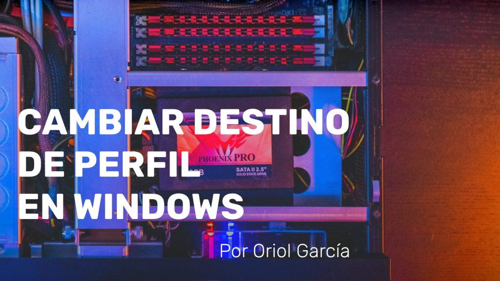 Cambiar Destino de Perfil en Windows