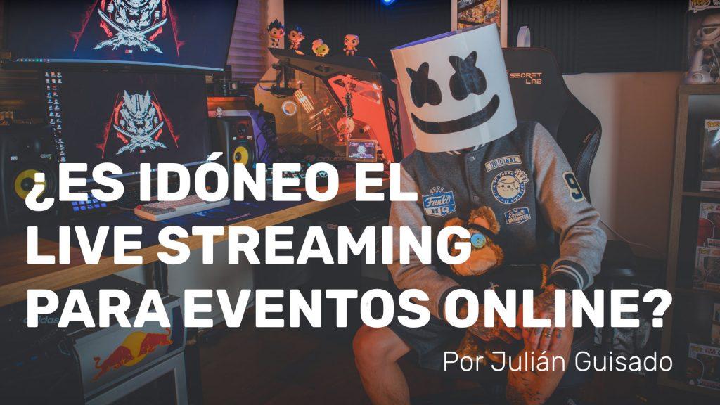 ¿Por qué el Live Streaming es el formato idóneo para realizar eventos online en Redes Sociales?
