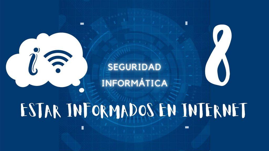 Estar informados en Internet. Seguridad informática